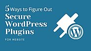5 Ways to Figure Out Secure WordPress Plugins For Website