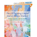The Oil Painting Course You've Always Wanted: Guided Lessons for Beginners and Experienced Artists: Kathleen Lochen S...