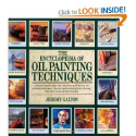 The Encyclopedia of Oil Painting Techniques: A Unique Step-by-Step Visual Directory of All the Key Oil-Painting Techn...