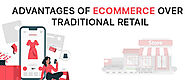 6 Advantages of E-Commerce over Traditional Retail