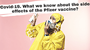 Covid-19. What we know about the side effects of the Pfizer vaccine.