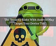 The Security Risks With Android May Target Your Device Too - Blog for Software and Technology