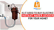 Is It Good to Buy Electric Instant Water Geyser for Your Home?