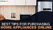 Best Tips for Purchasing Home Appliances Online