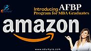 LAUNCH OF AFBP BY AMAZON TO PREPARE MBA GRADUATES FOR LEADERSHIP ROLES AT COMPANY