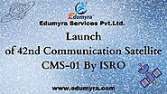 Launch of 42nd Communication Satellite CMS- 01 By ISRO