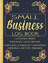 Small Business Log Book : Customer Order.Purchases Sales Record.Suppliers & Product Inventory.Expenses Income Tracker...