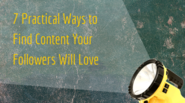 7 Practical Ways to Find Content Your Followers Will Love