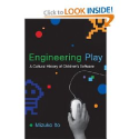 Engineering Play: A Cultural History of Children's Software (The John D. and Catherine T. MacArthur Foundation Series...