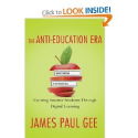The Anti-Education Era: Creating Smarter Students through Digital Learning: James Paul Gee: 9780230342095: Amazon.com...