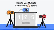 Using Multiple Cameras For Live Broadcasts With BeLive