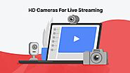 Which Camera To Use For Full HD Live Streaming