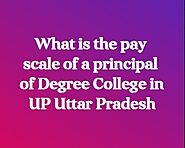 Pay scale of a principal of Degree College in UP - Salary of principal | Jobklix