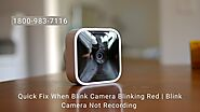 Blink Camera Blinking Red How to Fix? 1-8009837116 Blink Camera Live View Not Working