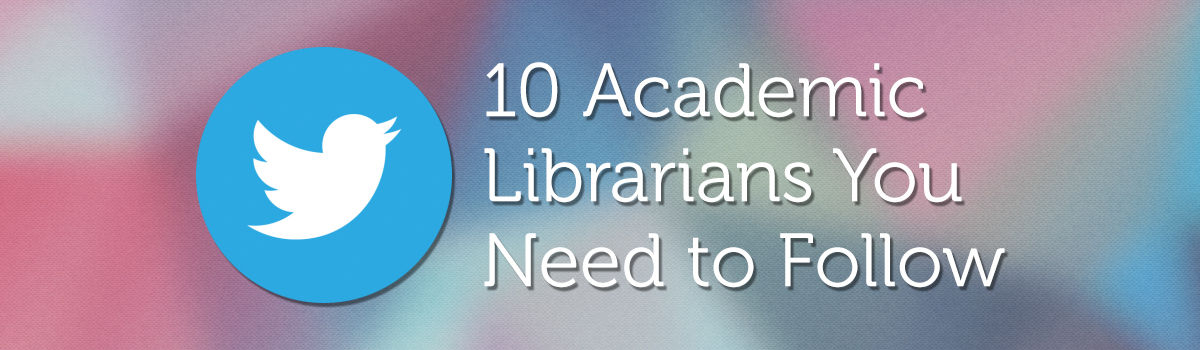 Headline for 10 Academic Librarians You Need to Follow