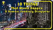 10 Things That Would Happen If Humans Suddenly Disappear 2021