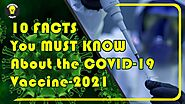 10 Facts You MUST KNOW About The COVID 19 Vaccine 2021
