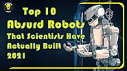 Top 10 Absurd Robots That Scientists Have Actually Built 2021