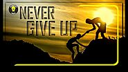 NEVER GIVE UP |10 Things You Need to Know