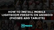 How to Install Lightroom Mobile Presets on Android Devices (Phones And Tablets)