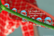 Five Trends That Will Significantly Shape Content Marketing In 2014