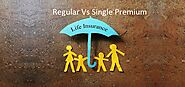 Buying Life Insurance – Single or Regular Premium? - Mastering Investment