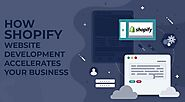 How Shopify website development accelerates your business