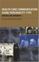 +Brock, A. : Health care communication using personality type : patients are different!