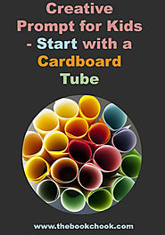 Creative Prompt for Kids - Start with a Cardboard Tube