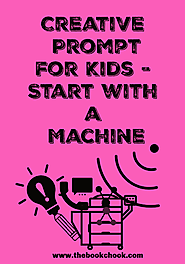 The Book Chook: Creative Prompt for Kids - Start with a Machine