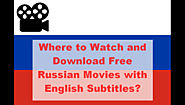 Where to Watch and Download Free Russian Movies with English Subtitles?