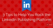3 Tips to Help you Rock the LinkedIn Publishing Platform