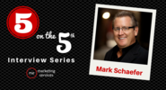5 on the 5th Interview: Mark Schaefer - ME Marketing Services, LLC