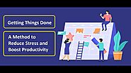Getting Things Done - A Method to Reduce Stress and Boost Productivity