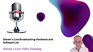 Steven's Live Broadcasting Hardware and Software List – Live Video Training