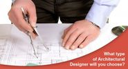 What type of Architectural Designer will you choose and How?
