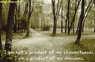 """I am not a product of my circumstances. I am a product of my decisions."" Stephen Covey"