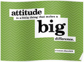 """Attitude is a little thing that makes a big difference."" Winston Churchill"