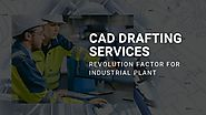 CAD Drafting Services: Revolution Factor for Industrial Plant