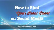 How to Find Your Ideal Client on Social Media