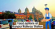 Food Options at Kanpur Railway Station | RailRestro Blog - Food in Train