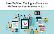 How to Select the Right Ecommerce Platform for Your Business?