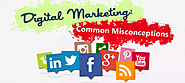 The common misconceptions of Digital Marketing