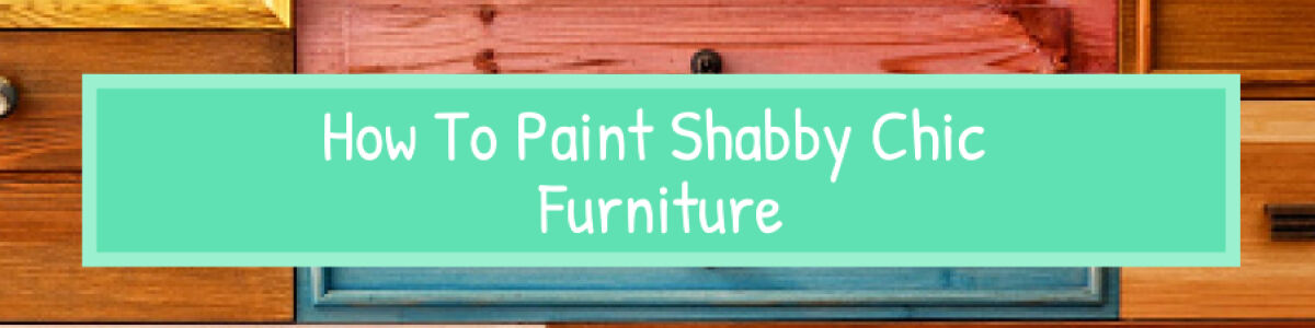 Headline for How To Paint Shabby Chic Furniture