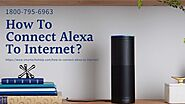 How to Connect Alexa to Internet? Tips & Tricks 1-8007956963 Alexa Helpline