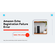 Echo Registration Failure Annoy You? Fix Now 1-8007956963 Call Experts Now