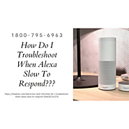 Alexa Echo Dot Slow to Respond 1-8007956963 Anytime Alexa App Helpline