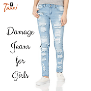 Get Damage Look Jeans for Ladies and Girls at Low Price