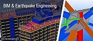 BIM & Earthquake Engineering aid Structural Engineers to Design & Build Robust Structures