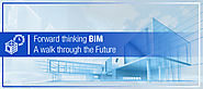 Forward thinking BIM; A walk through the Future